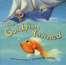 The Goldfish Yawned - Elizabeth Sayles