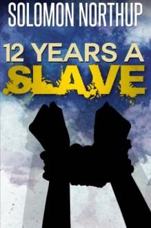 Twelve Years a Slave: [Special Illustrated Edition] - Solomon Northup