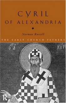 Cyril of Alexandria (The Early Church Fathers) - Norman Russell