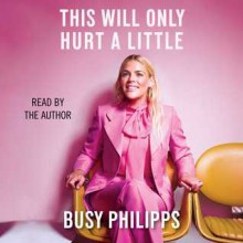This Will Only Hurt a Little - Busy Phillipps
