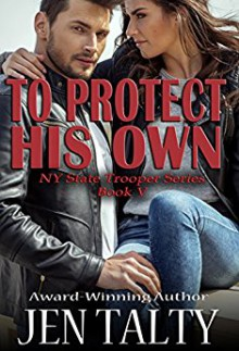 To Protect His Own (New York State Trooper Series Book 5) - Jen Talty