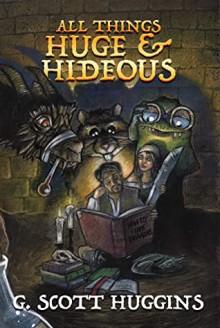 All Things Huge And Hideous - G. Scott Huggins