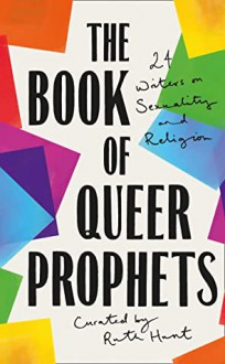 The Book of Queer Prophets: 24 Writers on Sexuality and Religion - Ruth Hunt