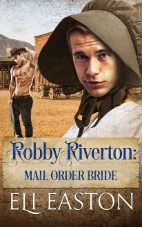 Robby Riverton: Mail Order Bride - Eli Easton
