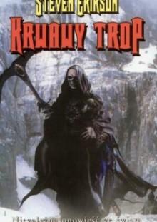 Krwawy Trop (Opowieści o Bauchelainie i Korbalu Broachu, #1) - Steven Erikson, Michał Jakuszewski