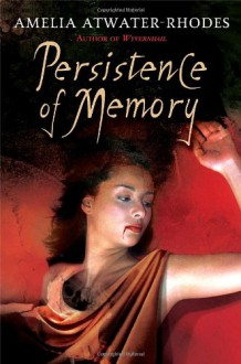 Persistence of Memory - Amelia Atwater-Rhodes