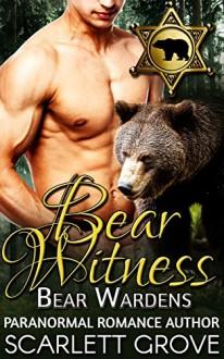 Bear Witness: Bear Wardens (Paranormal Shifter Mystery Romance) - Scarlett Grove