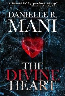The Divine Heart - Danielle R Mani