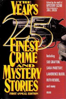 The Year's 25 Finest Crime and Mystery Stories: First Annual Edition - Lawrence Block, Marcia Muller, Ruth Rendell, Robert Barnard, Sue Grafton, Kristine Kathryn Rusch, John Lutz, Edward D. Hoch, Jon L. Breen, Jeremiah Healy, Clark Howard, Joe R. Lansdale, Sara Paretsky, William Bankier, Bill Pronzini, Nancy Pickard, Joan Hess, Peter Lovesey