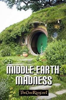 Middle-earth Madness - J.W. Braun, Cliff Broadway, Kirsten Cairns, Catherine Frizat, Larry Curtis, Kristin Thompson, K.M. Rice, Michael Urban, John Webster, J.W. Braun