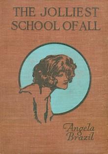 The Jolliest School of All - Angela Brazil