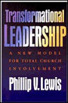 Transformational Leadership: A New Model for Total Congregational Involvement - Phillip V. Lewis