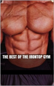 The Best of the Irontop Gym: Macho Gym Rats and Their Admirers (Erotica Compilation) (Paragons of Muscle) - Hector Bugarro, Marcus Greene, Randall Eisenhorn, Forrest Manacre