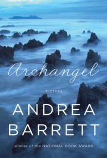 Archangel: Fiction - Andrea Barrett