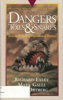 Dangers, Toils, and Snares: Mastering Ministry (Pressure Points) - Richard Exley, John Ortberg Jr.