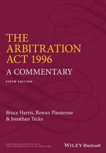The Arbitration ACT 1996: A Commentary - Bruce Harris, Rowan Planterose, Jonathan Tecks