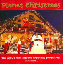Planet Christmas: The World's Most Extreme Christmas Decorations! - Chuck Smith