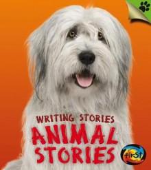 Animal Stories: Writing Stories - Anita Ganeri