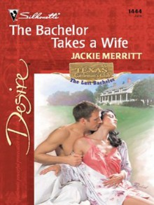 The Bachelor Takes a Wife (Silhouette Desire) - Jackie Merritt