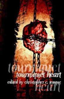 Tourniquet Heart - Christopher C. Teague, Weston Ochse, Mark West
