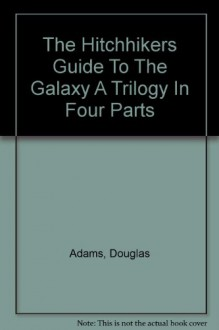 The Hitchhiker's Guide to the Galaxy Omnibus (Hitchhiker's Guide, #1-4) - Douglas Adams