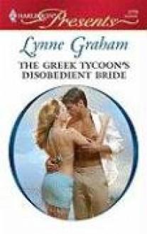 The Greek Tycoon's Disobedient Bride - Lynne Graham