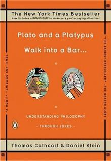 Plato and a Platypus Walk into a Bar... Understanding Philosophy Through Jokes - Thomas Cathcart
