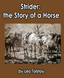Strider: the Story of a Horse, Illustrated - Leo Tolstoy, Louise Maude, Aylmer Maude