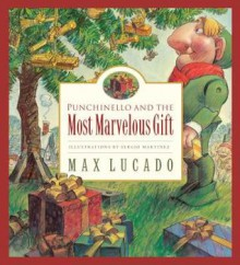 Punchinello and the Most Marvelous Gift (Max Lucado's Wemmicks) - Max Lucado, Sergio Martinez