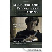 Sherlock and Transmedia Fandom: Essays on the BBC Series - Louisa Ellen Stein