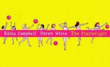 The Playwright - Eddie Campbell, Daren White