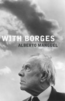 With Borges - Alberto Manguel