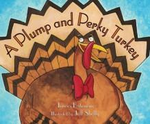 A Plump And Perky Turkey - Teresa Bateman,Jeff Shelly