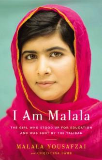 I Am Malala: The Girl Who Stood Up for Education and Was Shot by the Taliban - Christina Lamb, Malala Yousafzai