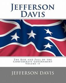 Jefferson Davis: The Rise and Fall of the Confederate Government Volume I - Jefferson Davis, Tom Thomas