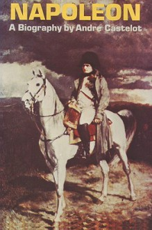 Napoleon by Andre Castelot - André Castelot, Guy Daniels, Sam Sloan