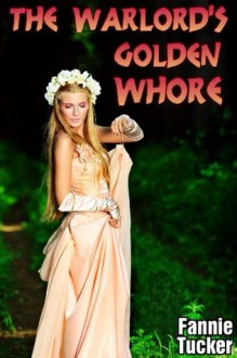 The Warlord's Golden Whore (Barbarian Domination Erotica) - Fannie Tucker