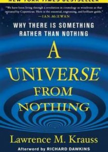 A Universe from Nothing. Why There Is Something Rather than Nothing - Lawrence M. Krauss