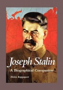 Joseph Stalin: A Biographical Companion - Helen Rappaport
