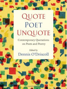 Quote Poet Unquote: Contemporary Quotations on Poets and Poetry - Dennis O'Driscoll