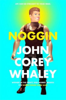 By John Corey Whaley Noggin (First Edition) - John Corey Whaley