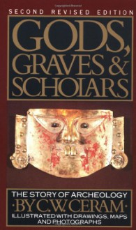 Gods, Graves & Scholars: The Story Of Archaeology - C.W. Ceram, Sophie Wilkins, E.B. Garside