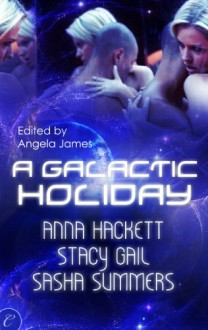 A Galactic Holiday - Anna Hackett, Stacy Gail, Sasha Summers, Angela James