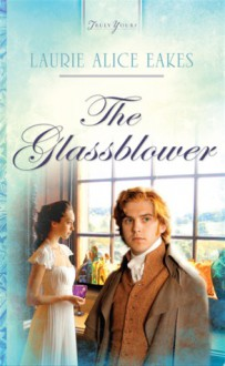 The Glassblower (Heartsong Presents) - Laurie Alice Eakes