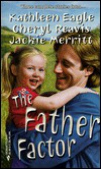 Father Factor (By Request) (Harlequin by Request) - Kathleen Eagle, Cheryl Reavis, Jackie Merritt
