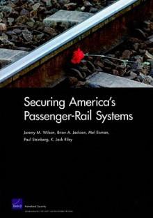 Securing America's Passenger-Rail Systems - Jeremy M. Wilson, Brian A. Jackson, Jack K. Riley, Mel Eisman
