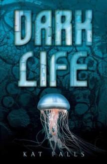 Dark Life - Kat Falls