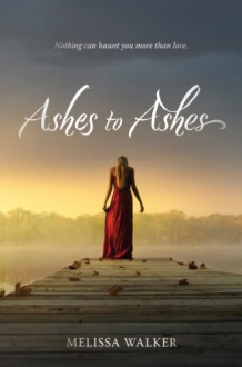 Ashes to Ashes - Melissa C. Walker