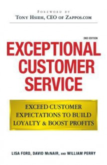 Exceptional Customer Service: Exceed Customer Expectations to Build Loyalty & Boost Profits - Lisa Ford, William Perry, David McNair