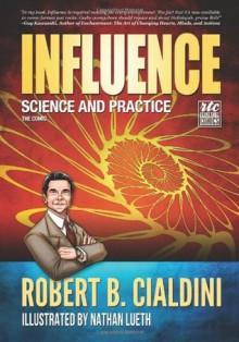 Influence - Science and Practice - The Comic - Robert B. Cialdini, Nathan Lueth, Nadja Baer